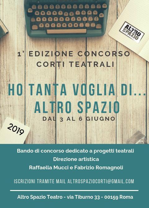 """1° edizione del concorso di corti teatrali """"Ho tanta voglia di… Altro Spazio!"""" dal 3 al 6 giugno 2019 a Roma"""