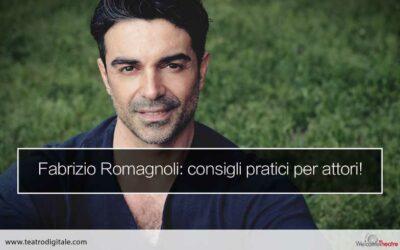 Consigli pratici per fare l'attore: parla Fabrizio Romagnoli